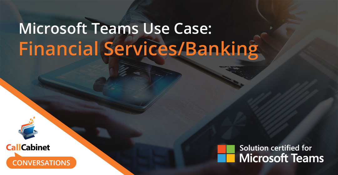 Certified Microsoft Teams recording solutions for Banking and Finance